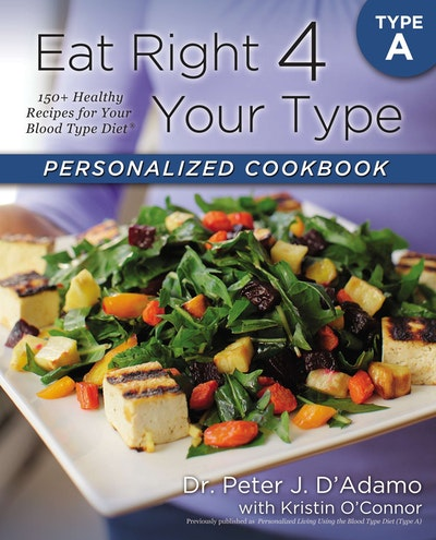 Book Cover:  Eat Right 4 Your Type Personalized Cookbook Type A: 150+ Healthy RecipesFor Your Blood Type Diet