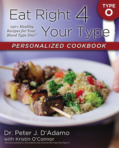 Book Cover:  Eat Right 4 Your Type Personalized Cookbook Type O: 150+ Healthy RecipesFor Your Blood Type Diet