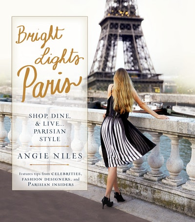 Bright Lights Paris: Shop, Dine & Live... Parisian Style