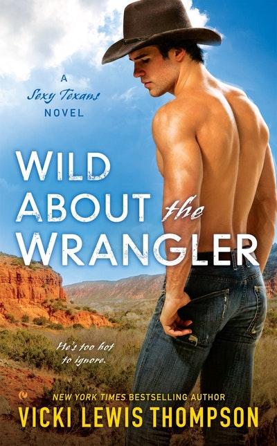 Wild About the Wrangler: A Sexy Texans Novel Book 2
