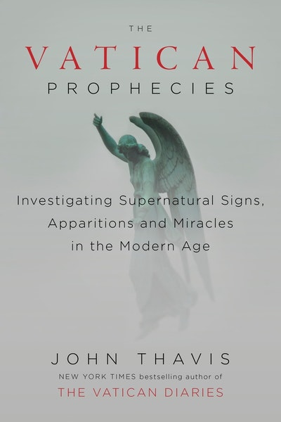 The Vatican Prophecies: Investigating Supernatural Signs, Apparitions, and Miracles in the Modern Age