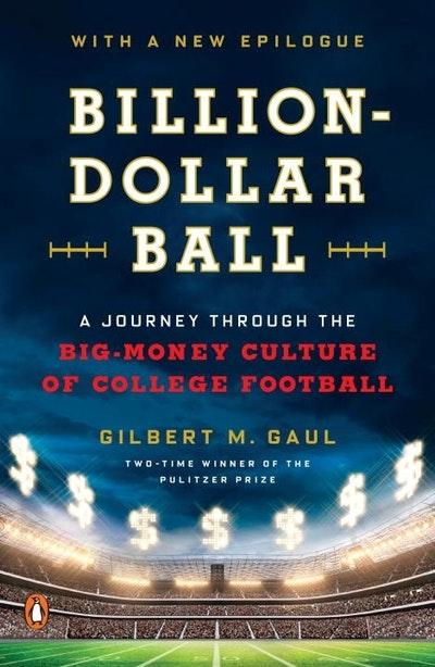 Billion-Dollar Ball: A Journey Through the Big-Money Culture of Colleg e Football
