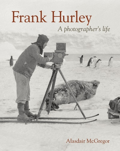 Book Cover:  Frank Hurley: A Photographer's Life