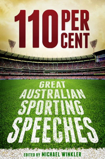 Book Cover:  110 Per Cent: Great Australian Sporting Speeches