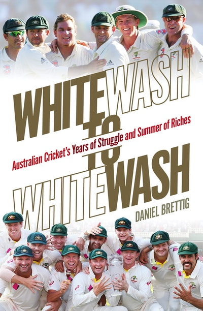 Book Cover:  Whitewash to Whitewash: Australian Cricket's Years of Struggle and Summer of Riches