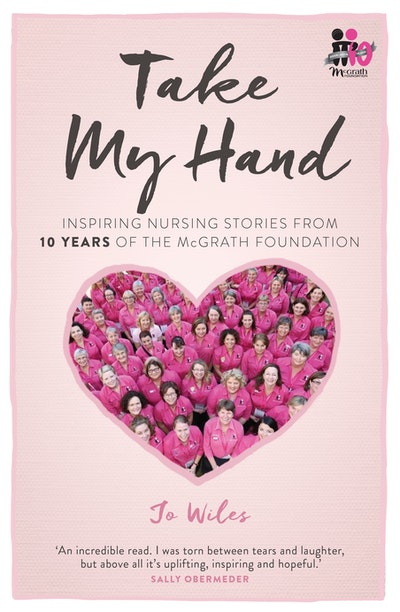 Take My Hand: inspiring nursing stories from 10 Years of the McGrath Foundation