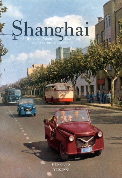 Shanghai: A History in Photographs, 1842 - Today