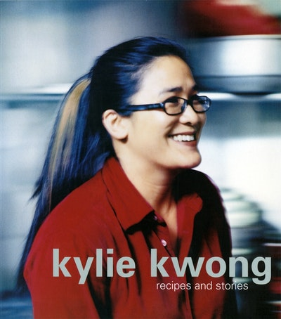 Book Cover:  Kylie Kwong: Recipes & Stories