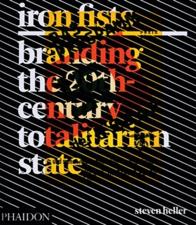 Iron Fists: Branding the 20th Century Totalitarian State