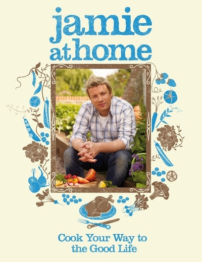 Book Cover:  Jamie At Home: Cook Your Way To The Good Life