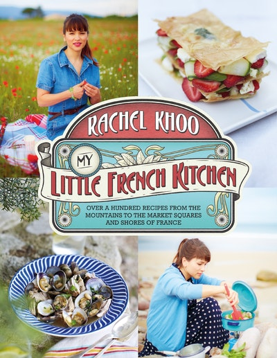 Book Cover:  My Little French Kitchen: Over 100 Recipes from the Mountains, Market   Squares and Shores of France