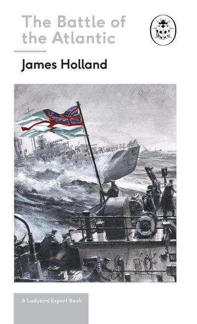 Battle of the Atlantic: A Ladybird Expert Book
