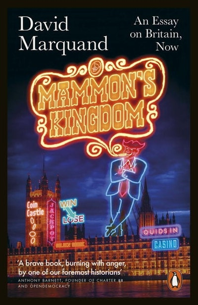 Mammon's Kingdom: An Essay on Britain, Now