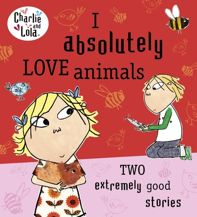 Book Cover:  Charlie And Lola: I Absolutely Love Animals