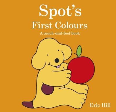 Spot's First Colours: A Touch and Feel Book