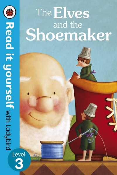 The Elves and the Shoemaker - Read it Yourself with Ladybird Level 3