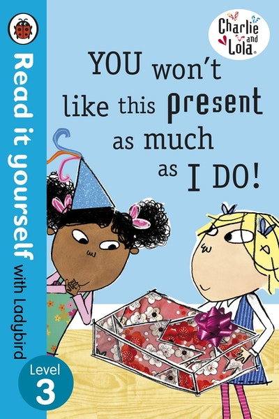Charlie and Lola: You Won't Like this Present -  Read it Yourself with Ladybird Level 3