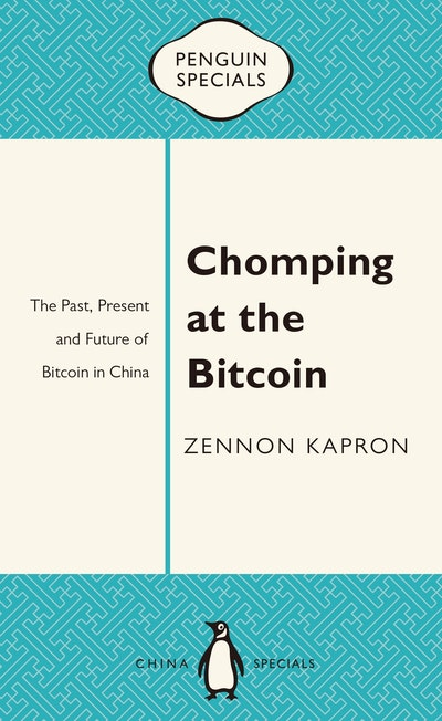 Book Cover:  Chomping at the Bitcoin: The Past, Present and Future of Bitcoin in China: Penguin Specials