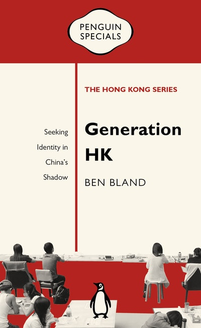 Generation HK: Seeking Identity in China's Shadow: Penguin Specials