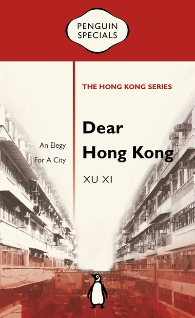 Dear Hong Kong: An Elegy For A City: Penguin Specials