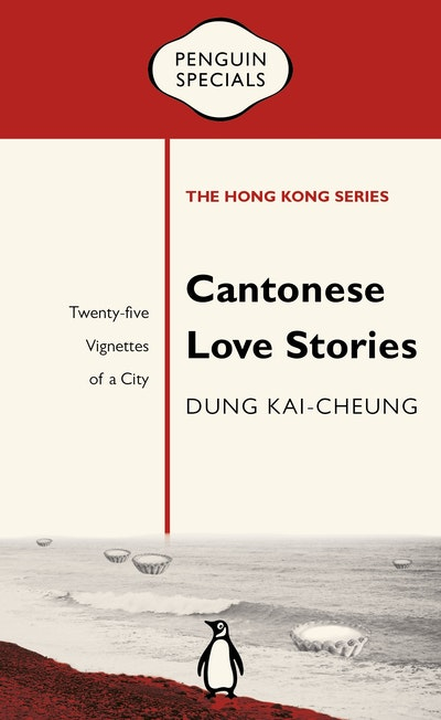 Cantonese Love Stories: Twenty-five Vignettes of a City: Penguin Specials