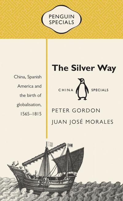 The Silver Way: China, Spanish America and the birth of globalisation 1565-1815