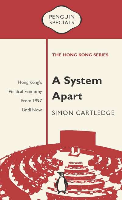 Book Cover: A System Apart: Hong Kong's Political Economy from 1997 till Now: Penguin Specials