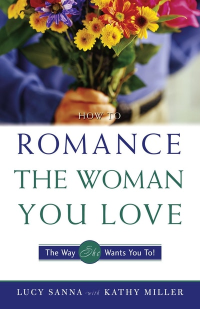 How To Romance The Woman You Love
