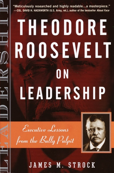Theodore Roosevelt On Leadersh