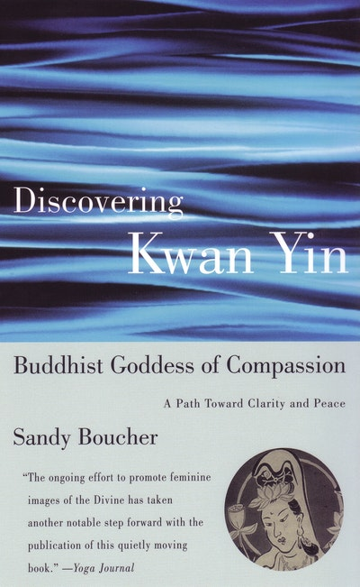 Discovering Kwan Yin, Buddhist Goddess Of Compassion