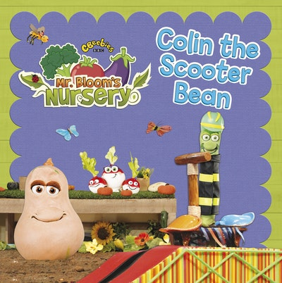 Mr Bloom's Nursery: Colin the Scooter Bean