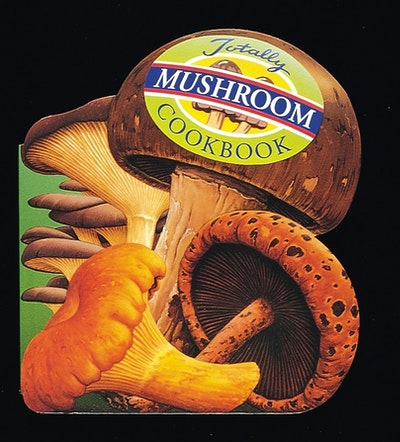 Totally Cookbooks Mushrooms