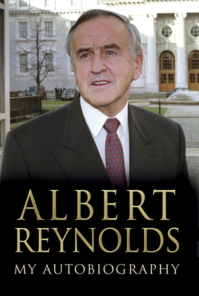 Albert Reynolds: My Autobiography
