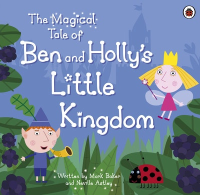 Book Cover:  Ben And Holly's Little Kingdom: The Magical Tale Of Ben AndHolly's