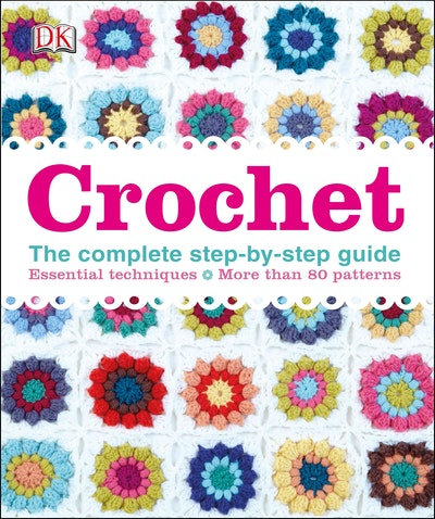 Crochet~ The Complete Step-By-Step Guide