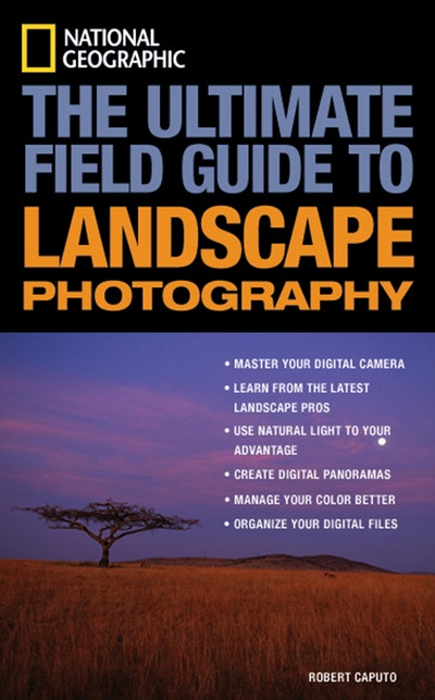 The Ultimate Field Guide To Landscape Photography 2nd Edition