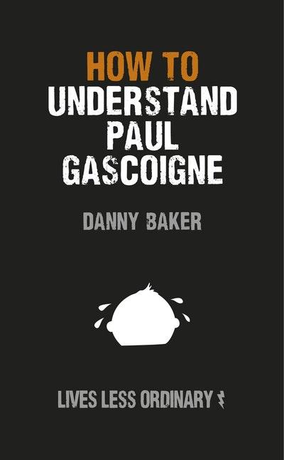 How to Understand Paul Gascoigne