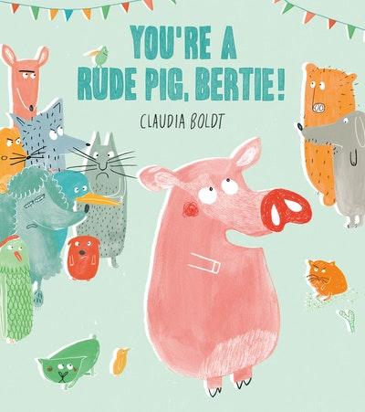 You're A Rude Pig, Bertie!