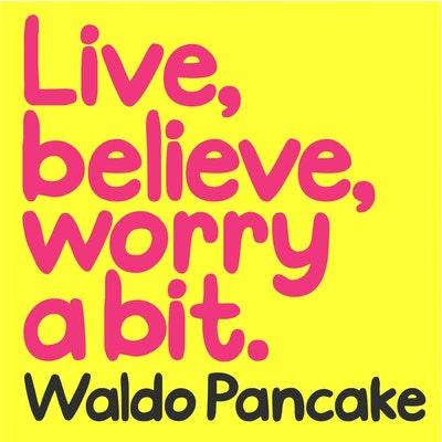 Live, Believe, Worry a Bit