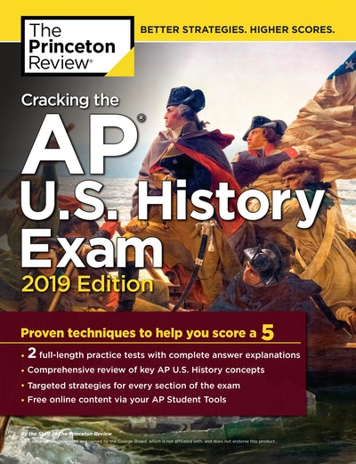 Cracking The AP U.S. History Exam, 2019 Edition