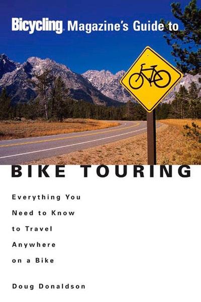 Bicycling Magazine's Guide To Bike Touring