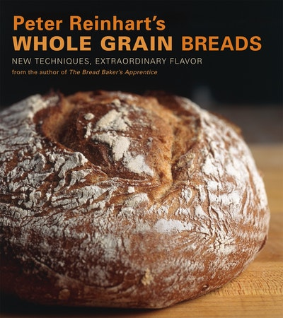 Peter Reinhart's Whole Grain Breads