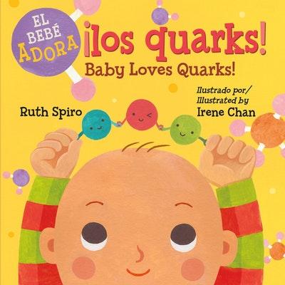 ¡el Bebé Adora Los Quarks! / Baby Loves Quarks!