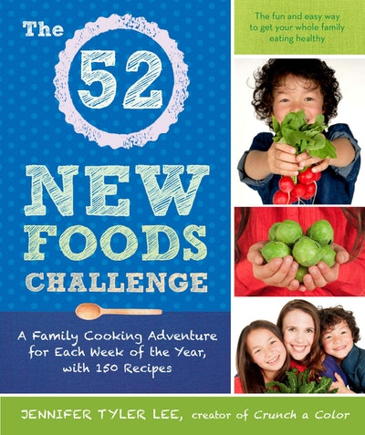 Book Cover:  52 New Foods Challenge: A Family Cooking Adventure For EachWeek Of The Year, With 150 Recipes, The