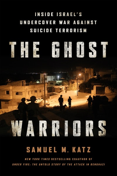 Book Cover: The Ghost Warriors: Inside Israel's Undercover War Against Suicide Terrorism