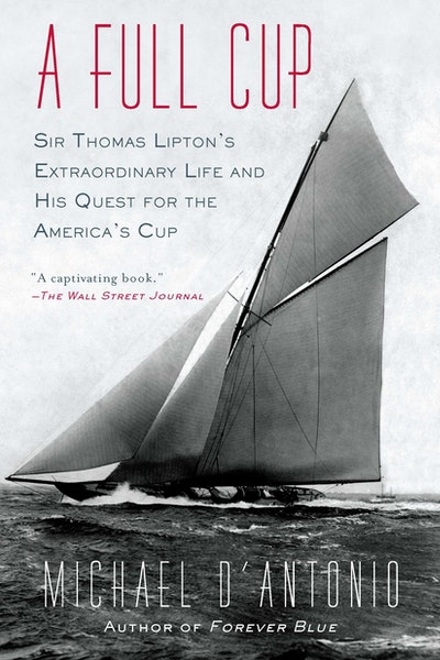 A Full Cup: Sir Thomas Lipton's Extraordinary Life and His Quest for the America's Cup