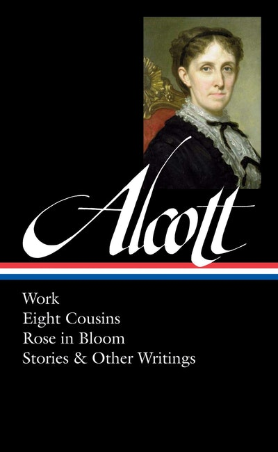 Book Cover:  Alcott: Work, Eight Cousins, Rose in Bloom, Stories & Other W