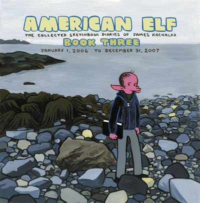 American Elf Volume 3 The Collected Sketchbook Diaries Of James Kochalka January 1, 2006 - December 31, 2007