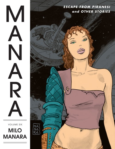 The Manara Library Volume 6 Escape From Piranesi And Other Stories