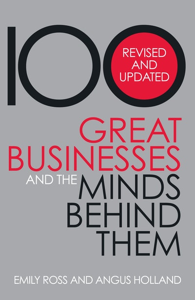 100 Great Businesses And The Minds Behind Them- Revised & Updated